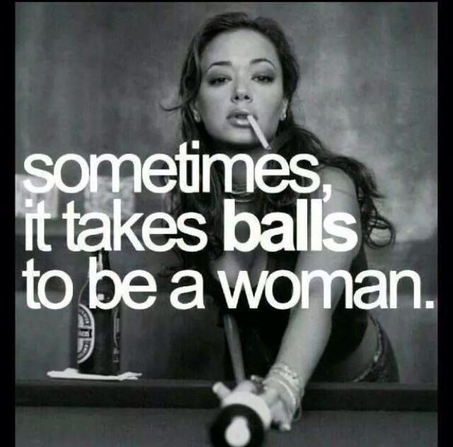 Sometimes it take balls to be a woman #strong #women #quote ...