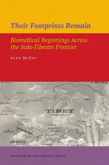McKay, Alex. Their Footprints Remain: Biomedical Beginnings Across the Indo-Tibetan Frontier. Amsterdam: Amsterdam University Press, 2007.