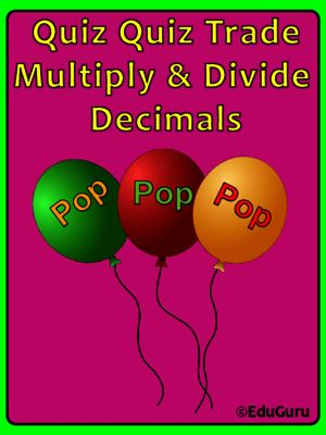 Decimals Multiply and Divide Quiz Quiz Trade Game from EduGuru on TeachersNotebook.com -  (6 pages)  - Students burst the balloons to reveal the answers. At the same time they practice how to multiply and divide decimal numbers.