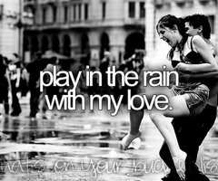 play in the rain: Buckets Lists, Life, Dreams, Before I Die, Plays, Things, Fun, My Love, Rain