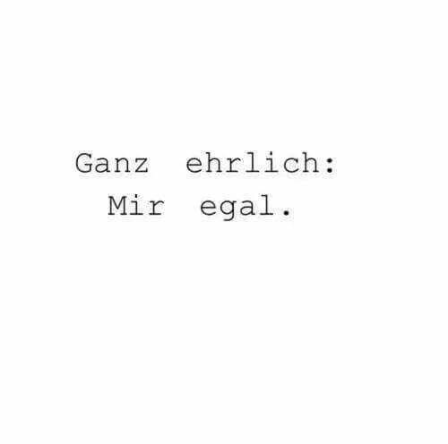 Ganz ehrlich: mir egal. #zitat