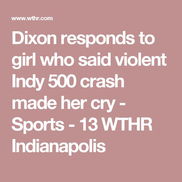 Dixon responds to girl who said violent Indy 500 crash made her cry - Sports - 13 WTHR Indianapolis