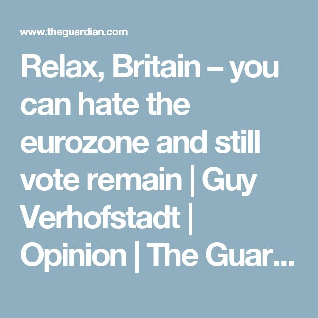 Relax, Britain – you can hate the eurozone and still vote remain | Guy Verhofstadt | Opinion | The Guardian