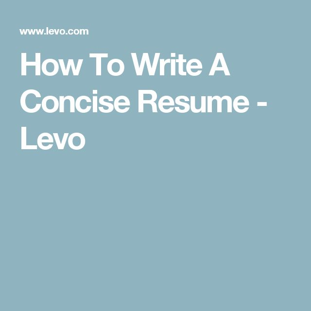 How To Write A Concise Resume - Levo