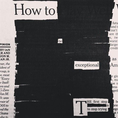 Yes. (And I might add in the fine print: Just keep showing up each day.) :: How to be exceptional. By Austin Kleon.