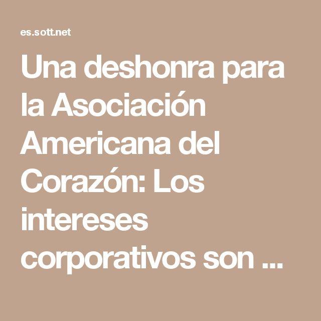 Una deshonra para la Asociación Americana del Corazón: Los intereses corporativos son más importantes que la salud humana -- Salud y Bienestar -- Sott.net