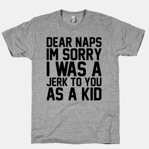 Tired enough to wish that there were a rollover plan for all of your childhood naps. | 28 T-Shirts For When You Literally Cannot
