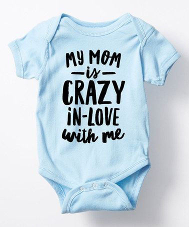 Another great find on #zulily! Light Blue 'My Mom is Crazy in Love with Me' Bodysuit - Infant #zulilyfinds