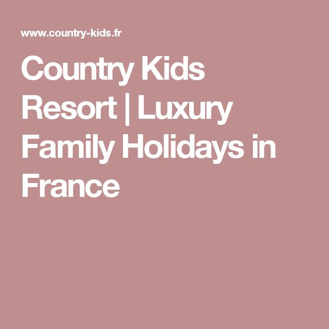 Country Kids Resort | Luxury Family Holidays in France