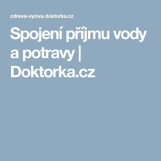 Spojení příjmu vody a potravy   Doktorka.cz