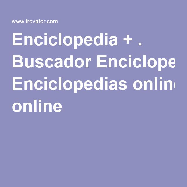 Enciclopedia + . Buscador Enciclopedias online