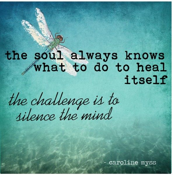 The soul always knows what to do to heal itself (Myss)