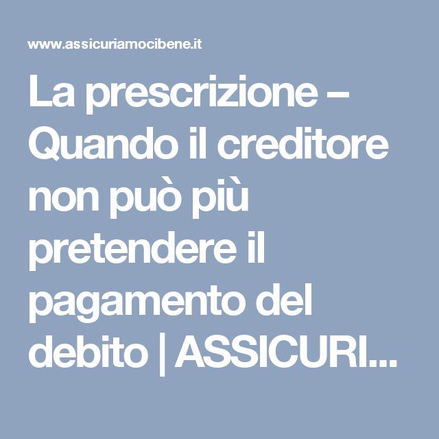 La prescrizione – Quando il creditore non può più pretendere il pagamento del debito | ASSICURIAMOCI BENE