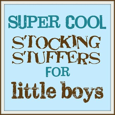 Super Cool Stocking Stuffers for Little Boys... though my grandduaghter would love some of them :)