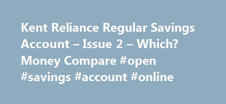 Kent Reliance Regular Savings Account – Issue 2 – Which? Money Compare #open #savings #account #online http://savings.nef2.com/kent-reliance-regular-savings-account-issue-2-which-money-compare-open-savings-account-online/  Kent Reliance Regular Savings Account – Issue 2 The first £75,000 per person, per UK banking licence, is protected by the Financial Services Compensation Scheme (FSCS). Under the UK Scheme if you have also borrowed from the failed bank or building society, the compensation…