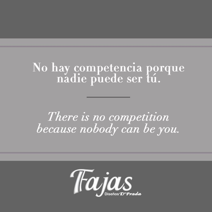 There is no competition because nobody can be you.  #FraseDelDíaFajasDiseñoD´Prada