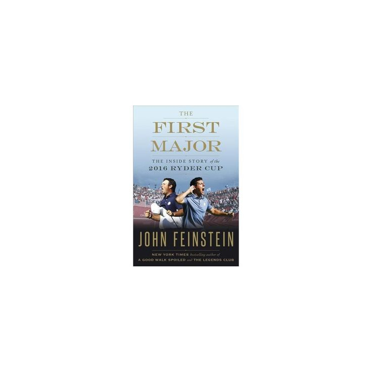 First Major : The Inside Story of the 2016 Ryder Cup (Hardcover) (John Feinstein)