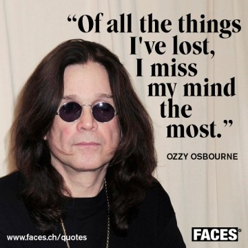 A quote by Ozzy Osbourne. For me, I agree with Ozzy.