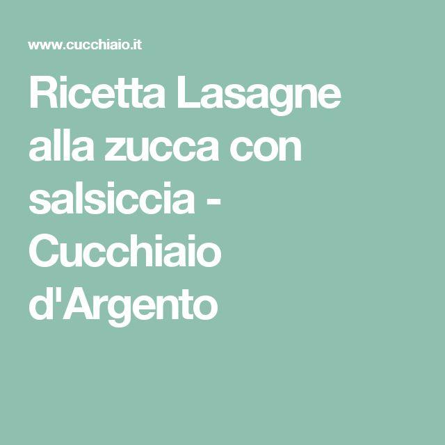Ricetta Lasagne alla zucca con salsiccia - Cucchiaio d'Argento