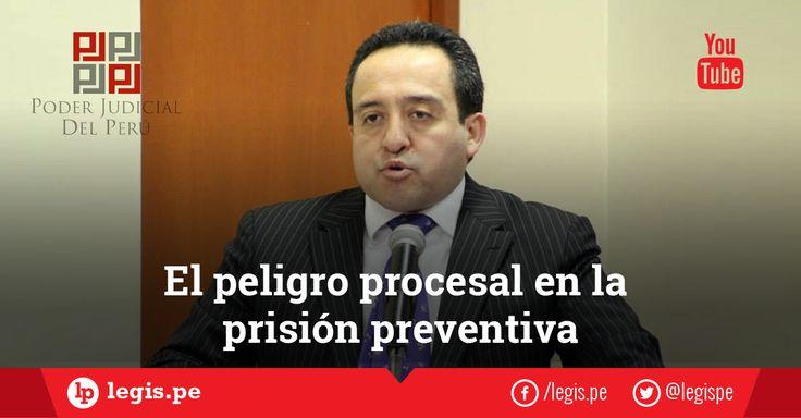 El peligro procesal en la prisión preventiva, por José Luis Castillo Alva