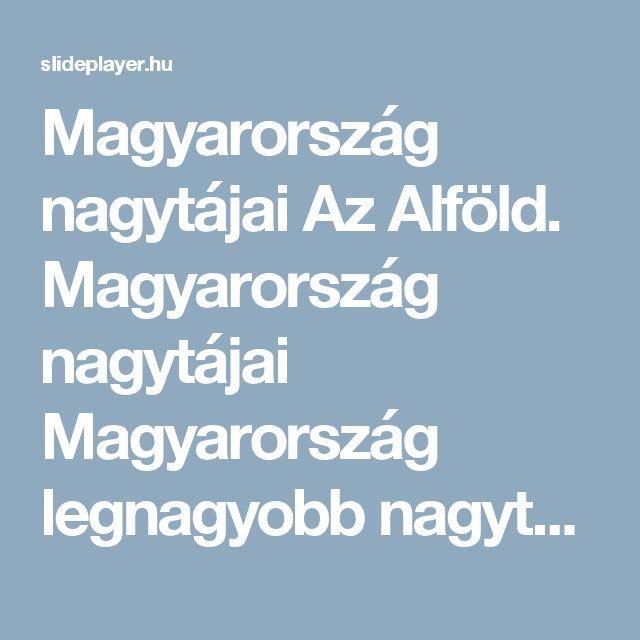 Magyarország nagytájai Az Alföld. Magyarország nagytájai Magyarország legnagyobb nagytája km 2 ) ( km 2 ) -  ppt letölteni