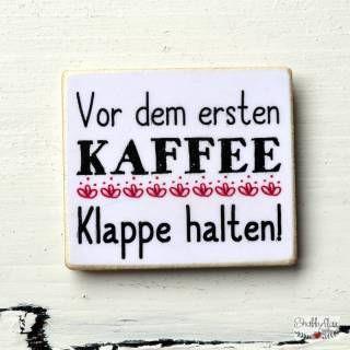 shabbyflair Magnet mit Spruch:Vor dem ersten Kaffee Klappe halten