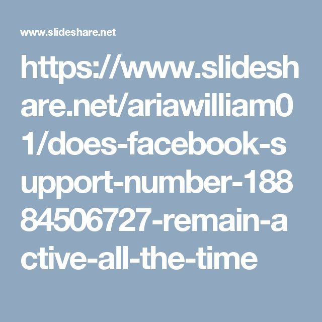 https://www.slideshare.net/ariawilliam01/does-facebook-support-number-18884506727-remain-active-all-the-time