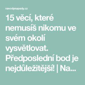 15 věcí, které nemusíš nikomu ve svém okolí vysvětlovat. Předposlední bod je nejdůležitější!   Navodynapady.cz