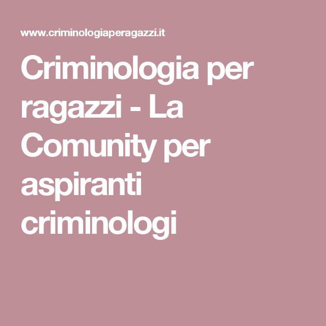 Criminologia per ragazzi - La Comunity per aspiranti criminologi