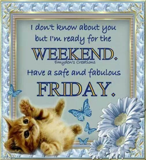 Image result for Friday have a great weekend quotes