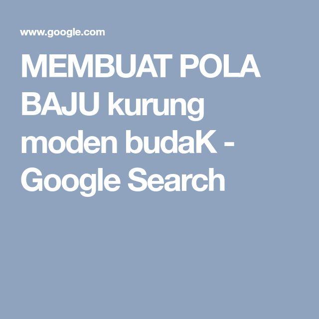 Baju Kurung : MEMBUAT POLA BAJU kurung moden budaK – Google Search