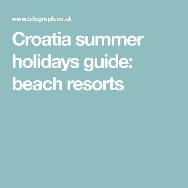 Croatia summer holidays guide: beach resorts