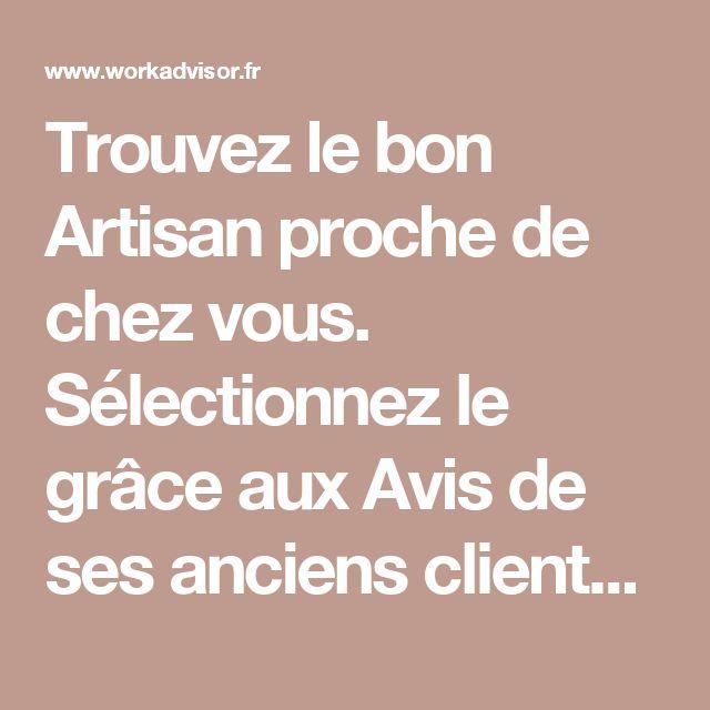 Trouvez le bon Artisan proche de chez vous. Sélectionnez le grâce aux Avis de ses anciens clients. Devis travaux en ligne et gratuits – WorkAdvisor