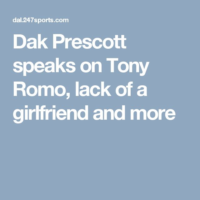 Dak Prescott speaks on Tony Romo, lack of a girlfriend and more