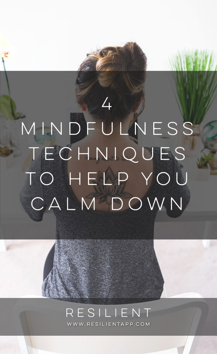 Stress can make you ill and unhappy. There's no way to completely avoid all situations that put you under pressure, but you can practice mindfulness techniques, which will help you calm down fast. Make mindful exercises a part of your everyday life, and you'll relax and manage challenges without anxiety. Here are 4 mindfulness techniques to help you calm down.