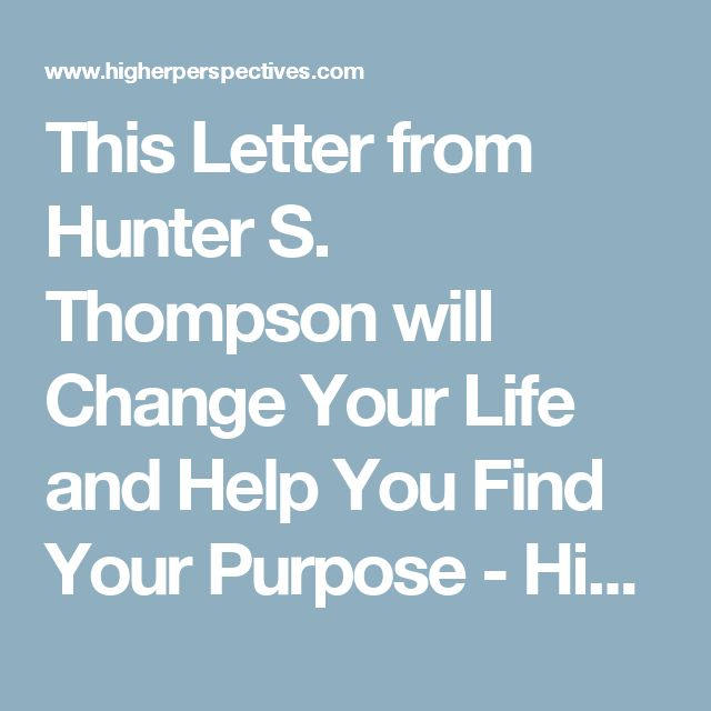 This Letter from Hunter S. Thompson will Change Your Life and Help You Find Your Purpose - Higher Perspective