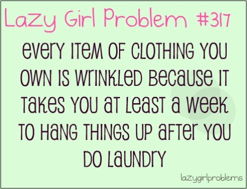 why does it have to say lazy girl problem, how about busy mom problem. lol  ok... maybe im a little lazy. And then when I put it on, I just pretend it's supposed to be wrinkled ;)