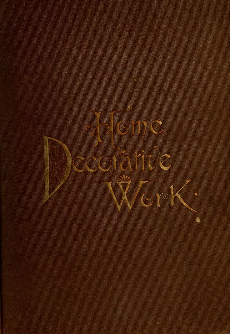 """Home Decorative Work"" by: Effie N. Merryman (1891) | Internet Archive"