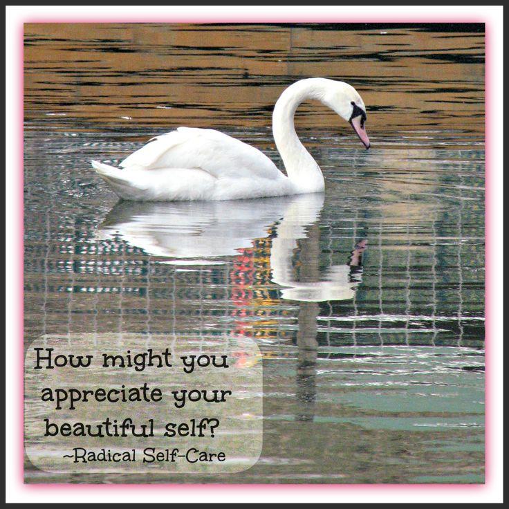 How might you better appreciate your beautiful self? www.radicalself-care.ca