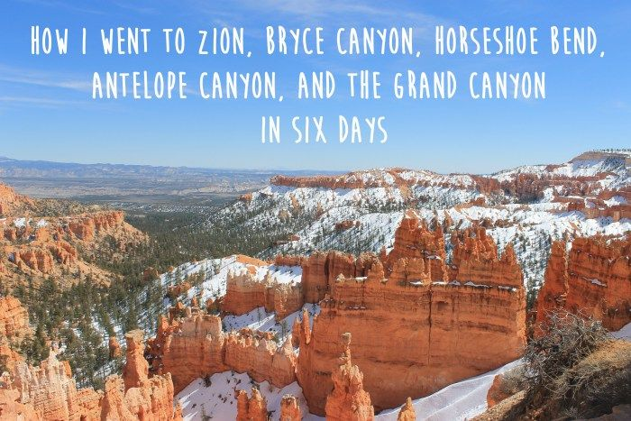 HOW I WENT TO ZION, BRYCE CANYON, HORSESHOE BEND, ANTELOPE CANYON, AND THE GRAND CANYON IN SIX DAYS