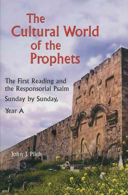 The Cultural World of the Prophets: The First Reading and Responsorial Psalm : Sunday by Sunday, Year A