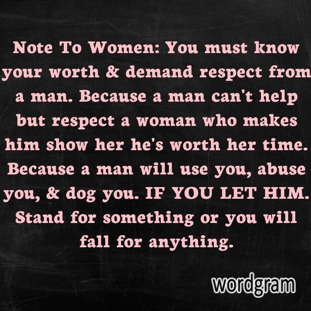 When A Man Respects A Woman Quote: Note To Women: You Must Know Your Worth & Demand Respect