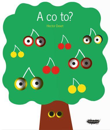 A co to?  | Zapowiedzi Dla dzieci \ 0-3 Serie \ Książki kartonowe | Mamania