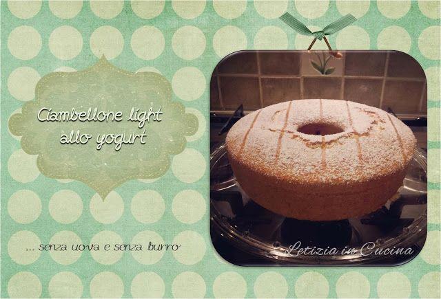 Letizia in Cucina: 23. Ciambellone Light allo yogurt (senza uova)