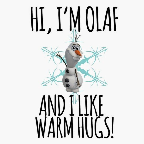Image result for i'm olaf and i like warm hugs