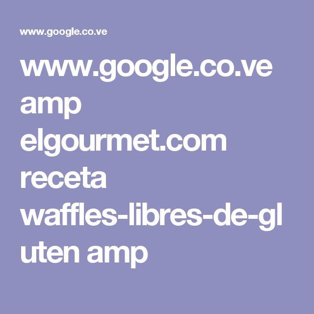 www.google.co.ve amp elgourmet.com receta waffles-libres-de-gluten amp