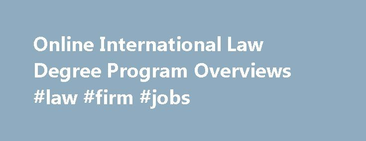 Online International Law Degree Program Overviews #law #firm #jobs http://law.remmont.com/online-international-law-degree-program-overviews-law-firm-jobs/  #international law degree # Online International Law Degree Program Overviews International Law Degree Online international law degree programs include a Master of Law in International Business Law and Master of Law in International Tax and Financial Services. Designed for working […]