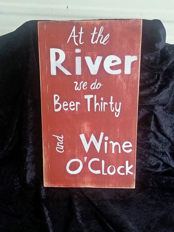 Wood sign, River, Beer thirty, wine o'clock, friends family