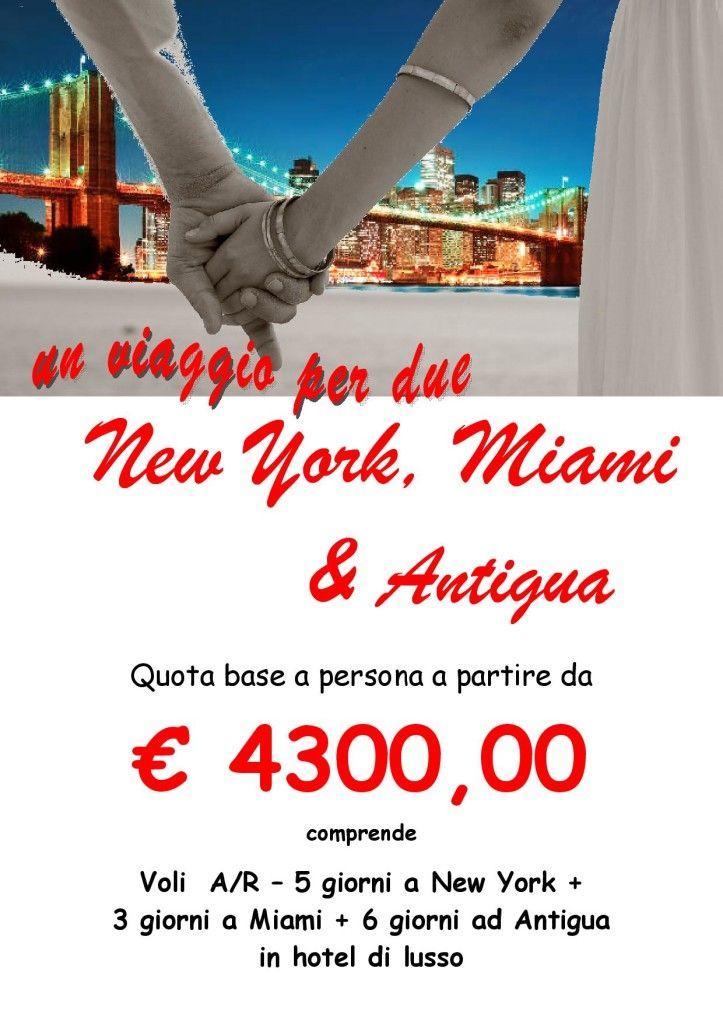 NEW YORK MIAMI E ANTIGUA Un vero viaggio di nozze tradizionale con alberghi di alto livello e location da sogno da costruire come si vuole..Prima MIAMI con il quartiere Liberty e la vivace vita notturna, poi il relax di una vacanza mare esclusiva ad ANTIGUA e rientro via NEW YORK per qualche giorno di visite e shopping.. oppure si inizia con NEW YORK e si scende a MIAMI e poi le spiagge dei CARAIBI..