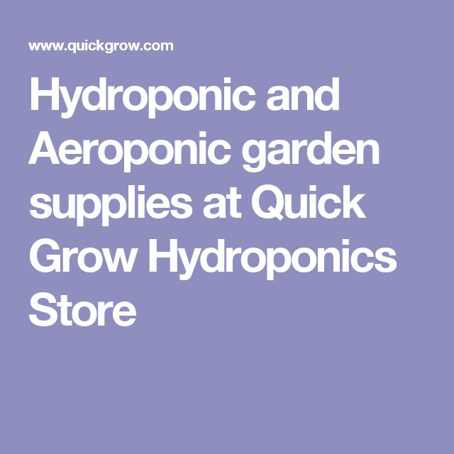 Hydroponic and Aeroponic garden supplies at Quick Grow Hydroponics Store
